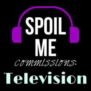 Spoil Me: Television
